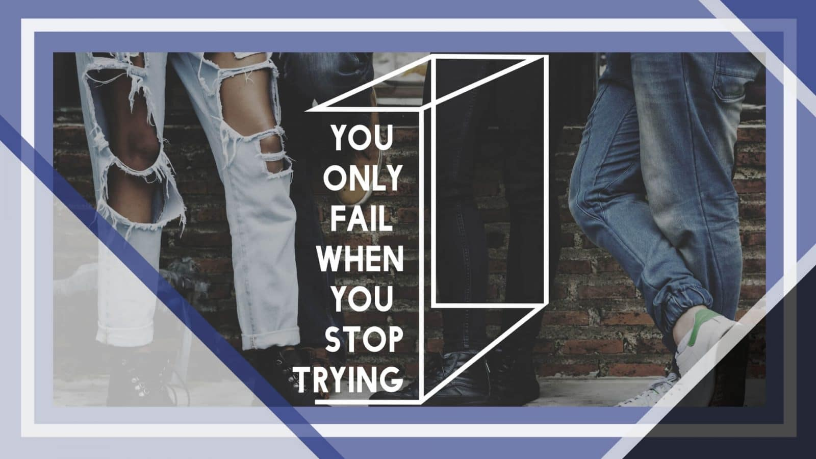 Image of You only fail when you stop trying